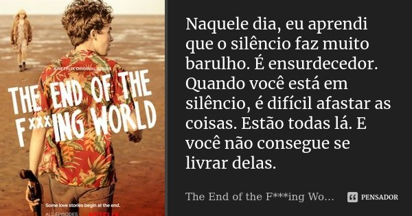 Naquele Dia Eu Aprendi Que O Silêncio The End Of The Fing World