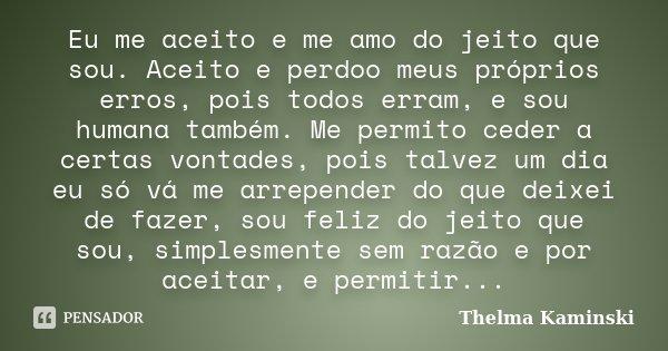 Eu Me Aceito E Me Amo Do Jeito Que Sou Thelma Kaminski