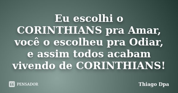 Eu Escolhi O Corinthians Pra Amar Você Thiago Dpa