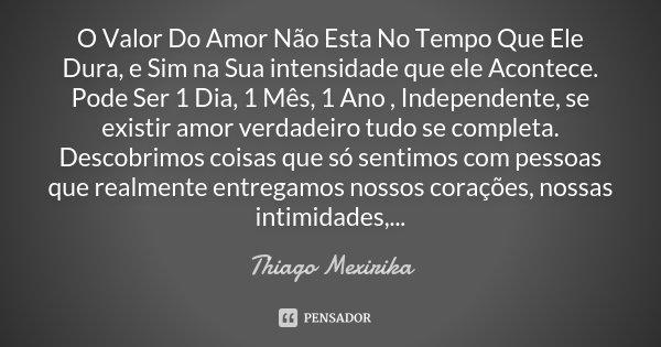 O Valor Do Amor Não Esta No Tempo Que Thiago Mexirika