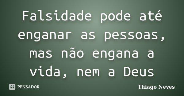 Falsidade pode até enganar as pessoas, mas não engana a vida, nem a Deus... Frase de Thiago Neves.
