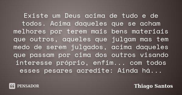 Frase Deus Acima De Tudo: Existe Um Deus Acima De Tudo E De Todos.... Thiago Santos