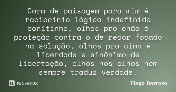 Cara De Paisagem Para Mim é Raciocínio Tiago Barroso