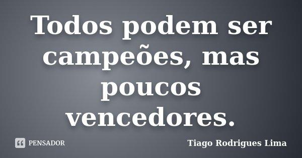Todos podem ser campeões, mas poucos vencedores.... Frase de Tiago Rodrigues Lima.