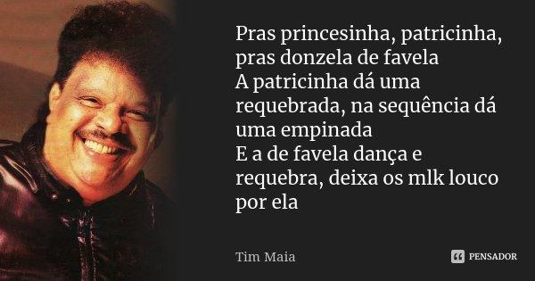 Pras Princesinha Patricinha Pras Tim Maia
