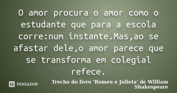 O Amor Procura O Amor Como O Estudante Trecho Do Livro Romeu E