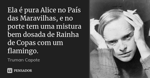 Ela é Pura Alice No País Das Truman Capote
