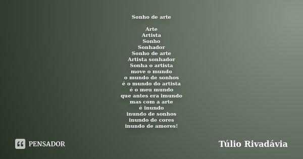 Sonho de arte Arte Artista Sonho Sonhador Sonho de arte Artista sonhador Sonha o artista move o mundo o mundo de sonhos é o mundo do artista é o meu mundo que a... Frase de Túlio Rivadávia.