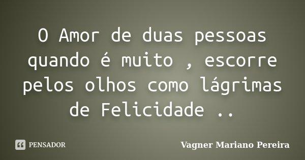 O Amor De Duas Pessoas Quando é Muito Vagner Mariano Pereira