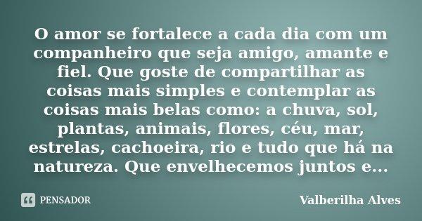 O Amor Se Fortalece A Cada Dia Com Um Valberilha Alves