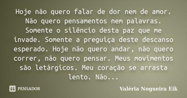 Hoje Não Quero Falar De Dor Nem De... Valéria Nogueira Eik