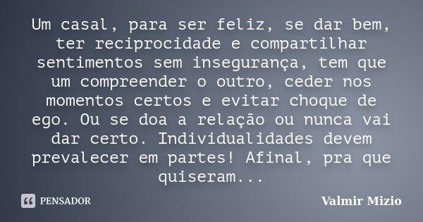 É Melhor Ser Feliz Do Que Ter Razão: Um Casal, Para Ser Feliz, Se Dar Bem,... Valmir Mizio