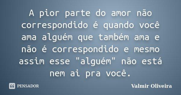 10 Mensagens De Amor Para Mostrar Que Você Ama Alguém: A Pior Parte Do Amor Não Correspondido... Valmir Oliveira