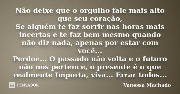 Não Deixe Que O Orgulho Fale Mais Alto Vanessa Machado