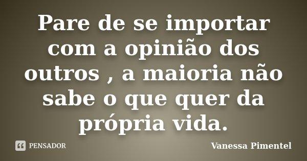 Pare De Se Importar Com A Opinião Dos... Vanessa Pimentel