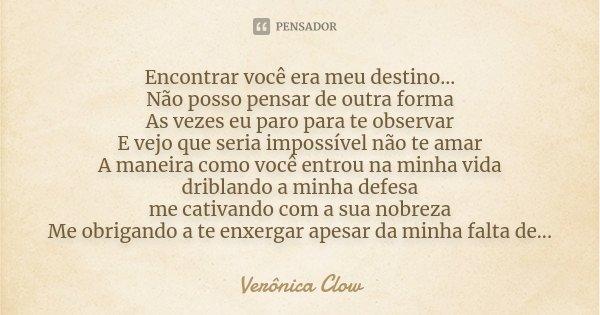 Vou Te Amar Proteger E Nunca Abandonar Amor Da Minha: Encontrar Você Era Meu Destino... Não... Verônica Clow