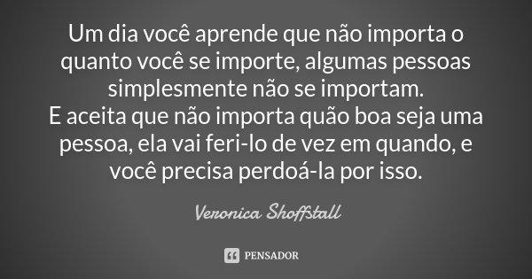 Um Dia Você Aprende Que Não Importa O Veronica Shoffstall