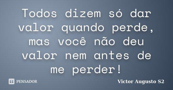 Todos Dizem Só Dar Valor Quando Perde,... Victor Augusto S2