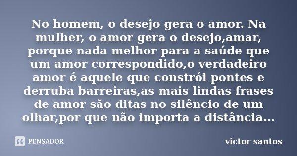 No Homem O Desejo Gera O Amor Na Victor Santos