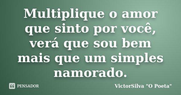 """Multiplique O Amor Que Sinto Por Você,... VictorSilva """"O"""