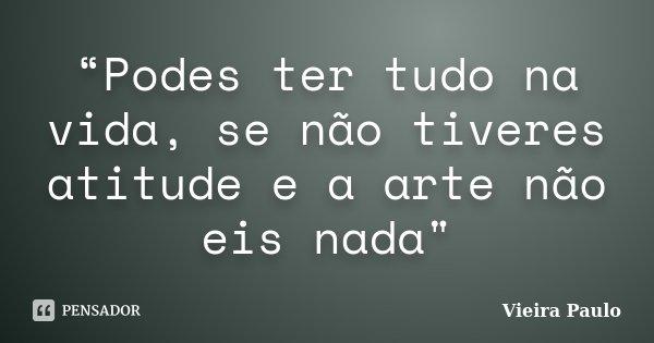 """""""Podes Ter Tudo Na Vida, Se Não... Vieira Paulo"""