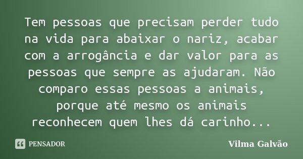 Tem Pessoas Que Precisam Perder Tudo Na... Vilma Galvão