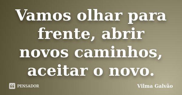 Vamos Olhar Para Frente, Abrir Novos... Vilma Galvão