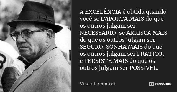 A EXCELÊNCIA é Obtida Quando Você Se... Vince Lombardi