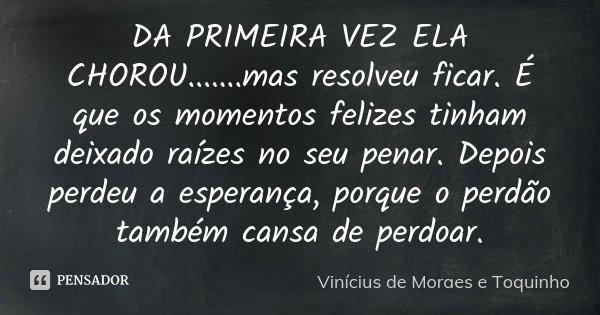Da Primeira Vez Ela Choroumas Vinícius De Moraes E