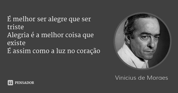 Vinicius De Moraes: É Melhor Ser Alegre Que Ser Triste Alegr