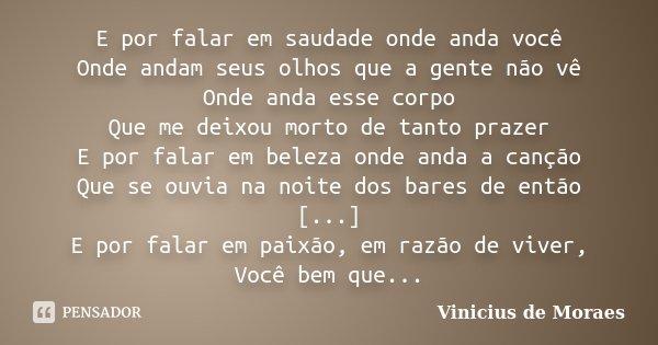 E Por Falar Em Saudade Onde Anda Você... Vinicius De Moraes