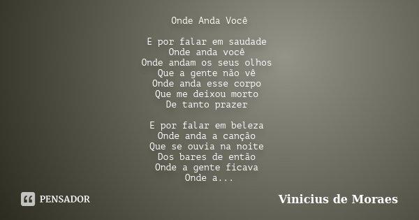 Onde Anda Você E Por Falar Em Saudade... Vinicius De Moraes