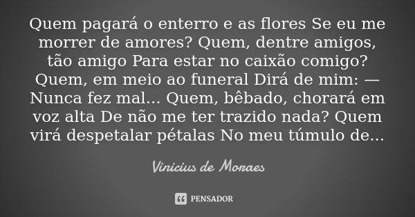 Quem Pagará O Enterro E As Flores Se Eu Vinicius De Moraes