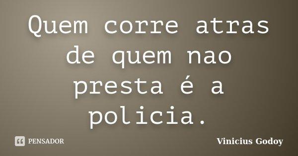 Quem Corre Atras De Quem Nao Presta é A Vinicius Godoy