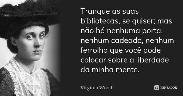 Tranque As Suas Bibliotecas Se Quiser Virginia Woolf
