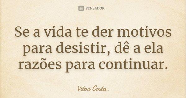 Se A Vida Te Der Motivos Para Desistir,... Vitor Costa