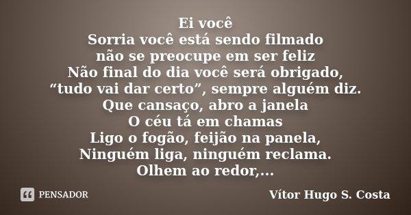 Ei Você Sorria Você Está Sendo Vítor Hugo S Costa