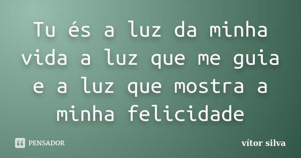 Tu és A Luz Da Minha Vida A Luz Que Me Vitor Silva
