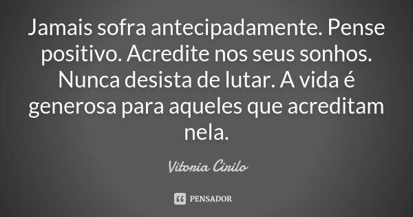 Vitoria Cirilo: Jamais Sofra Antecipadamente. Pense