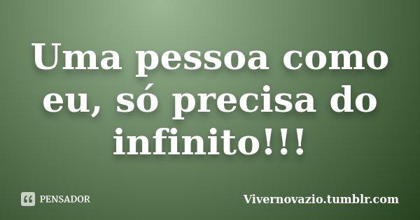Uma pessoa como eu, só precisa do infinito!!!... Frase de Vivernovazio.tumblr.com.