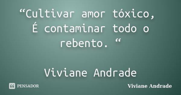 Cultivar Amor Toxico E Contaminar Viviane Andrade