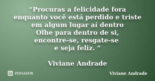 Procuras A Felicidade Fora Enquanto Viviane Andrade