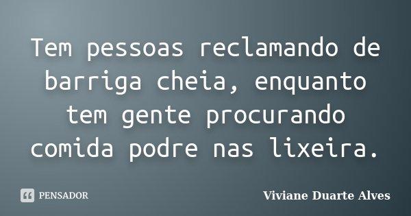 Tem Pessoas Reclamando De Barriga Cheia Viviane Duarte Alves