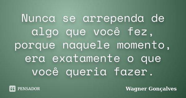 wagner_goncalves_nunca_se_arrependa_de_algo_que_voce_fe_ll0g7yo.jpg