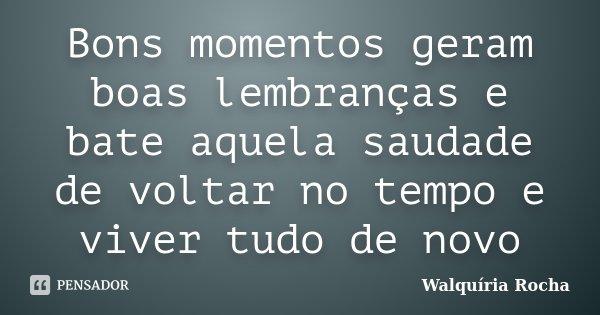 Bons Momentos Geram Boas Lembranças E Walquíria Rocha