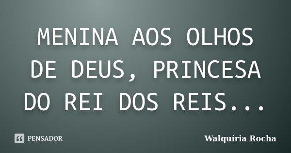 Menina Aos Olhos De Deus Princesa Do Walquiria Rocha
