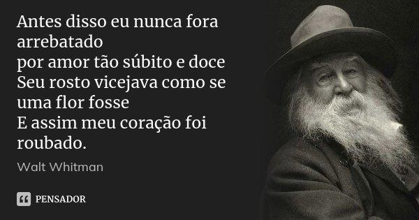 Antes Disso Eu Nunca Fora Arrebatado Por Walt Whitman