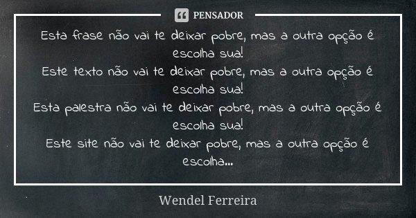 Esta Frase Não Vai Te Deixar Pobre Mas Wendel Ferreira