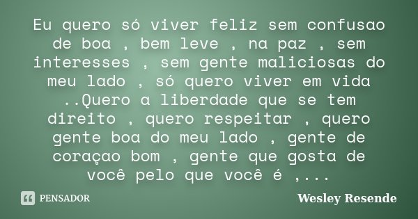 Eu Quero Só Viver Feliz Sem Confusao De Wesley Resende