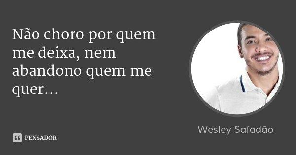 Wesley Safadão: Não Choro Por Quem Me Deixa, Nem